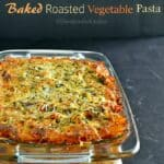 Baked Roasted Vegetable Pasta